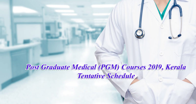 Post Graduate Medical (PGM) Courses 2019, Kerala Tentative Schedule