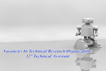 Vacancies in Technical Research Organization : 127 Technical Assistant
