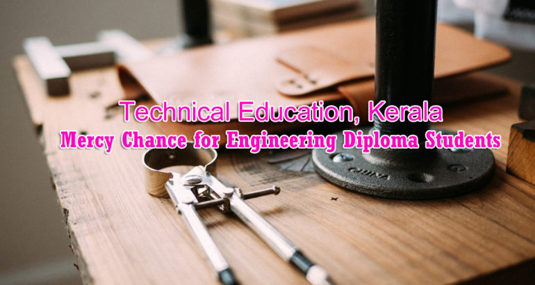 Technical Education, Kerala Mercy Chance for Engineering Diploma Students